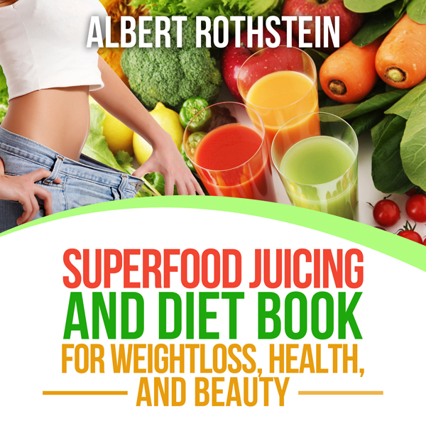Superfood Juicing and Diet Book : Weightloss, H...