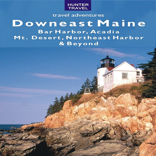 Downeast Maine: Bar Harbor, Acadia, Mt. Desert,...