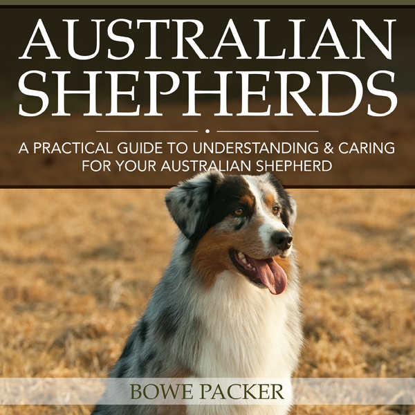 Australian Shepherds: A Practical Guide to Unde...