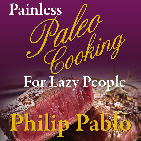 Painless Paleo Cooking for Lazy People: Paleo R...
