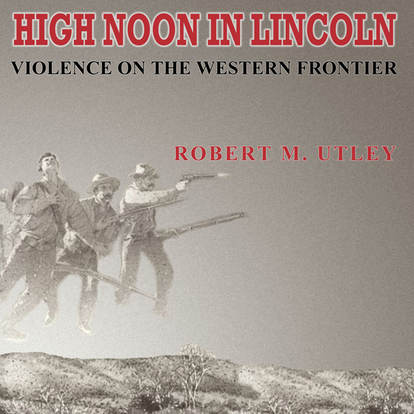 High Noon in Lincoln: Violence on the Western F...