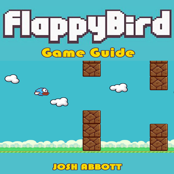 Flappy Bird Game Guide , Hörbuch, Digital, 1, 2...