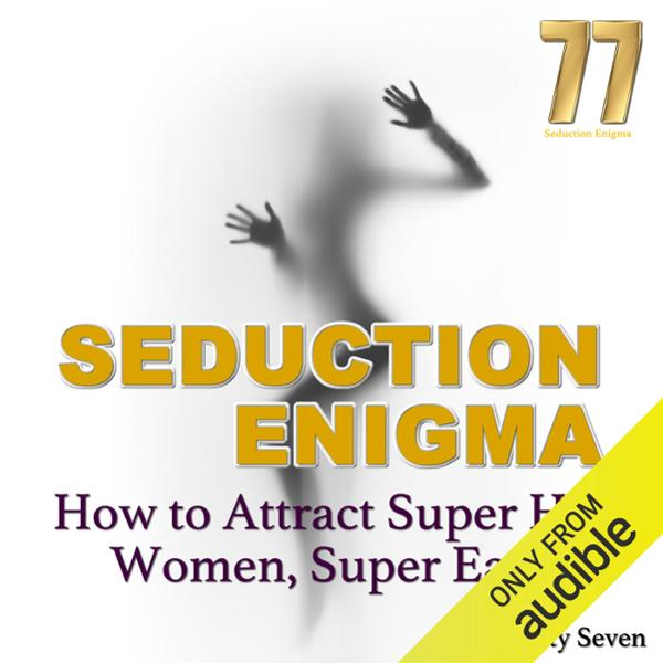 The Seduction Enigma: How to Attract Super Hot ...