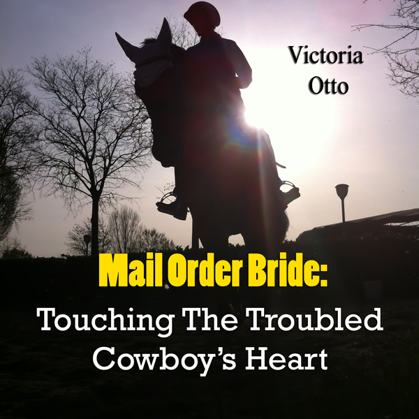 Mail Order Bride: Touching the Troubled Cowboy´...