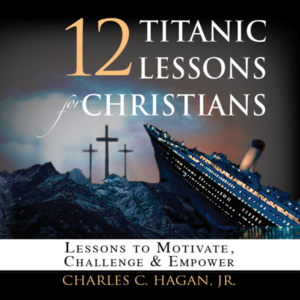 12 Titanic Lessons for Christians: Lessons to M...