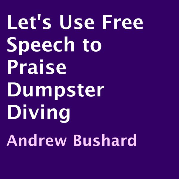 Let´s Use Free Speech to Praise Dumpster Diving...