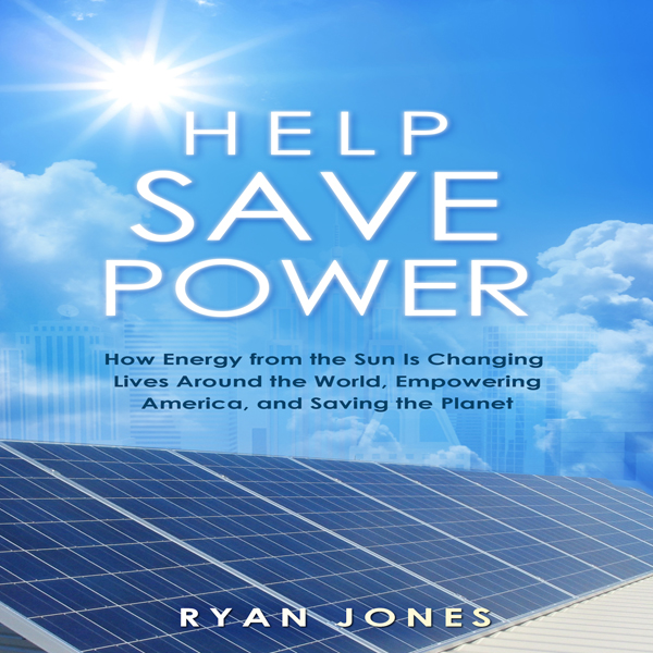 Help Save Power: How Energy from the Sun Is Cha...