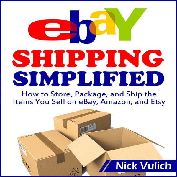 eBay Shipping Simplified: How to Store, Package, and Ship the Items You Sell on eBay, Amazon, and Etsy (Unabridged)