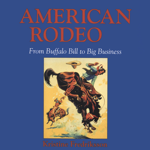 American Rodeo: From Buffalo Bill to Big Busine...