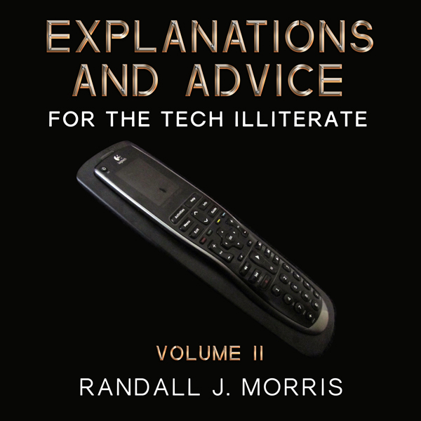 Explanations and Advice for the Tech Illiterate...