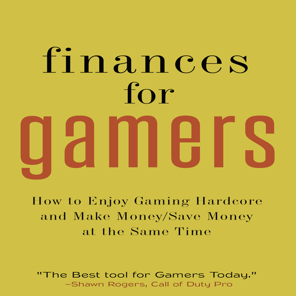 Finances for Gamers: How to Enjoy Hardcore Gami...