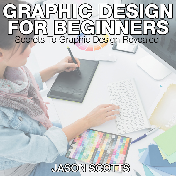 Graphics Design for Beginners: Secrets to Graph...