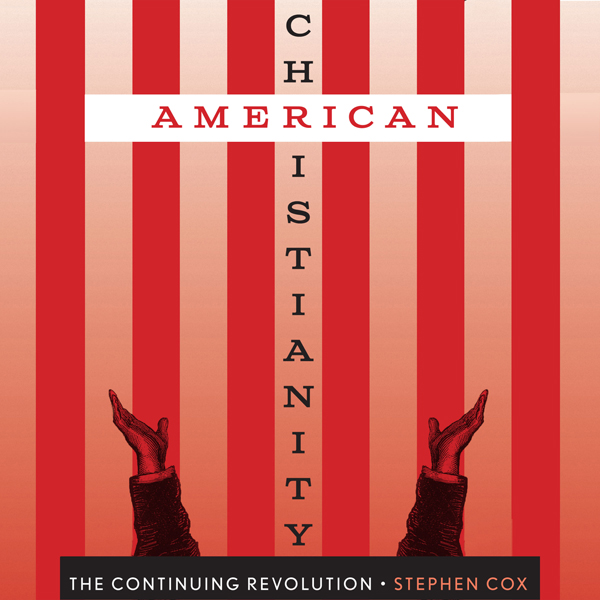 American Christianity: The Continuing Revolutio...