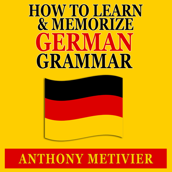 How to Learn and Memorize German Grammar: Using...