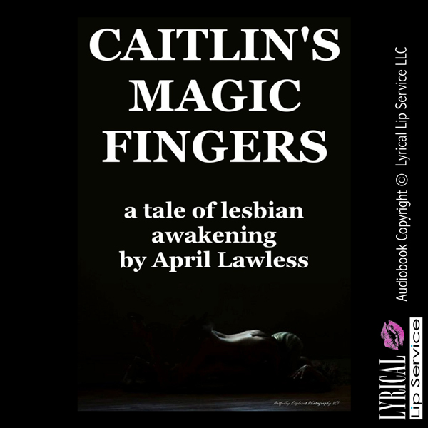 Caitlin´s Magic Fingers: A Tale of Lesbian Awak...