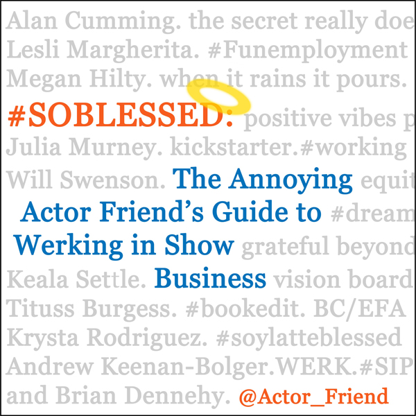 #SOBLESSED: The Annoying Actor Friend´s Guide t...