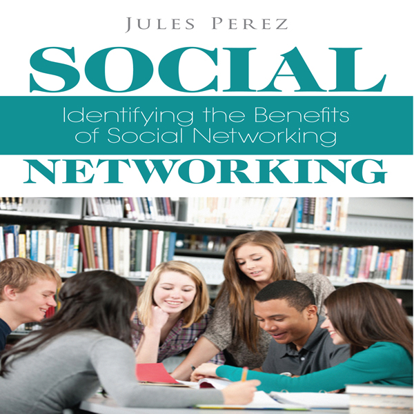 Social Networking: Identifying the Benefits of ...
