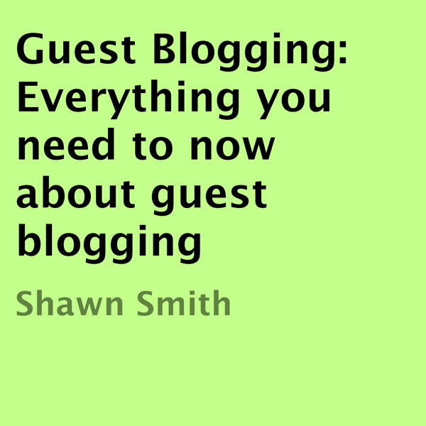 Guest Blogging: Everything You Need to Know Abo...
