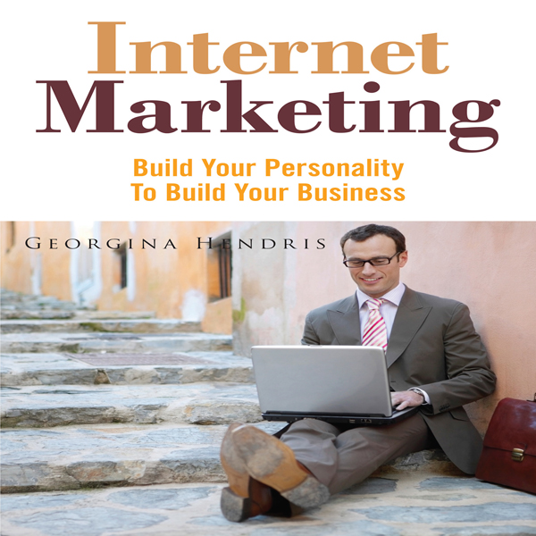 Internet Marketing: Build Your Personality to B...