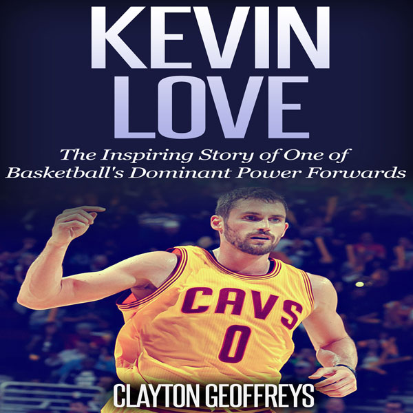 Kevin Love: The Inspiring Story of One of Baske...