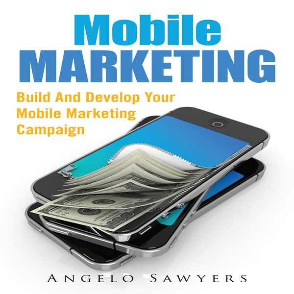 Mobile Marketing: Build and Develop Your Mobile...