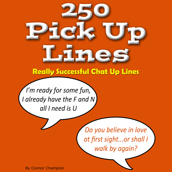 250 Pick up Lines - Chat up Lines That Work , H...