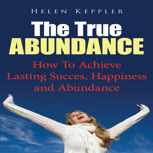 The True Abundance: How to Achieve Lasting Succ...
