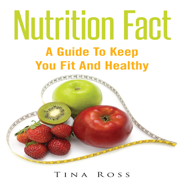 Nutrition Fact: A Guide to Keep You Fit and Healthy , Hörbuch, Digital, 1, 40min