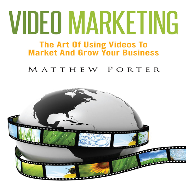 Video Marketing: The Art of Using Videos to Mar...