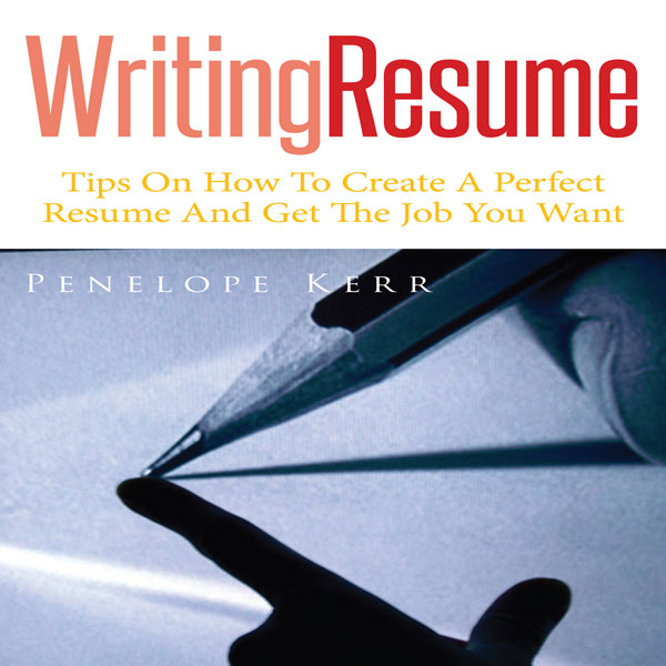 Writing Resume: Tips on How to Create a Perfect...