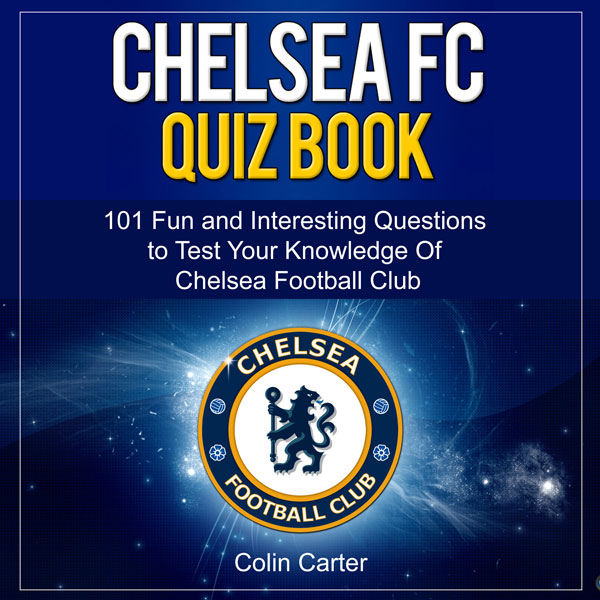 Chelsea FC Quiz Book: Test Your Knowledge of Ch...