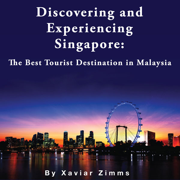 Discovering and Experiencing Singapore: The Bes...