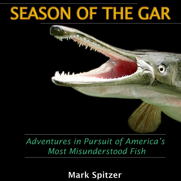 Season of the Gar: Adventures in Pursuit of Ame...
