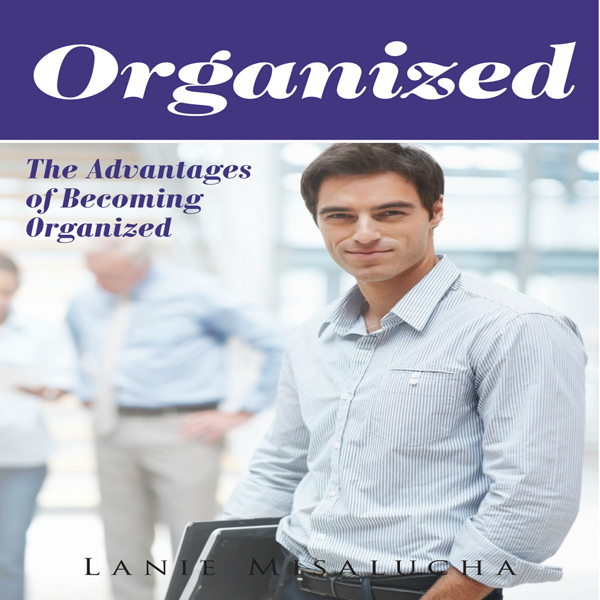 Organized: The Advantages of Becoming Organized , Hörbuch, Digital, 1, 28min