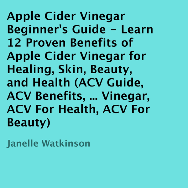 Apple Cider Vinegar Beginner´s Guide: Learn 12 Proven Benefits of Apple Cider Vinegar for Healing, Skin, Beauty, and Health (..., Hörbuch, Digital, 1, 20min