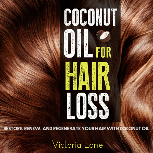 Coconut Oil for Hair Loss: Restore. Renew. And Regenerate Your Hair with Coconut Oil , Hörbuch, Digital, 1, 59min