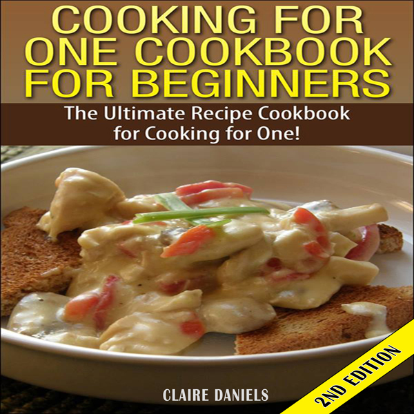 Cooking for One Cookbook for Beginners 2nd Edit...