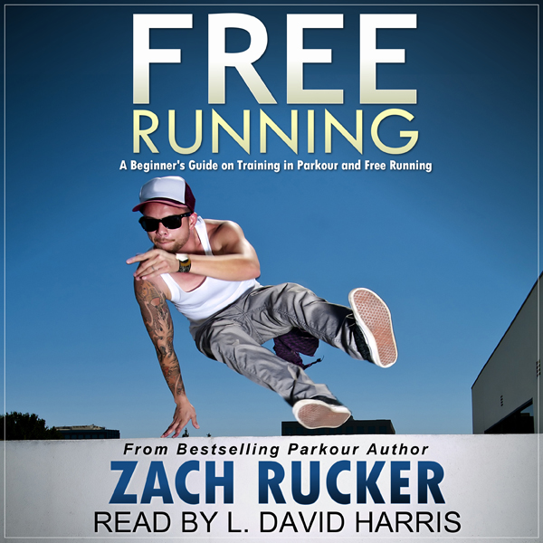 Free Running: A Beginner´s Guide on Training in...