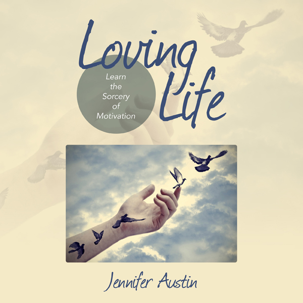 Loving Life: Learn the Sorcery of Motivation , ...