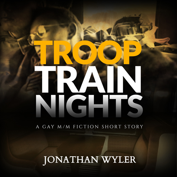 Troop Train Nights: A Gay M/M Fiction Short Sto...