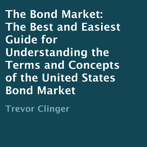 The Bond Market: The Best and Easiest Guide for...