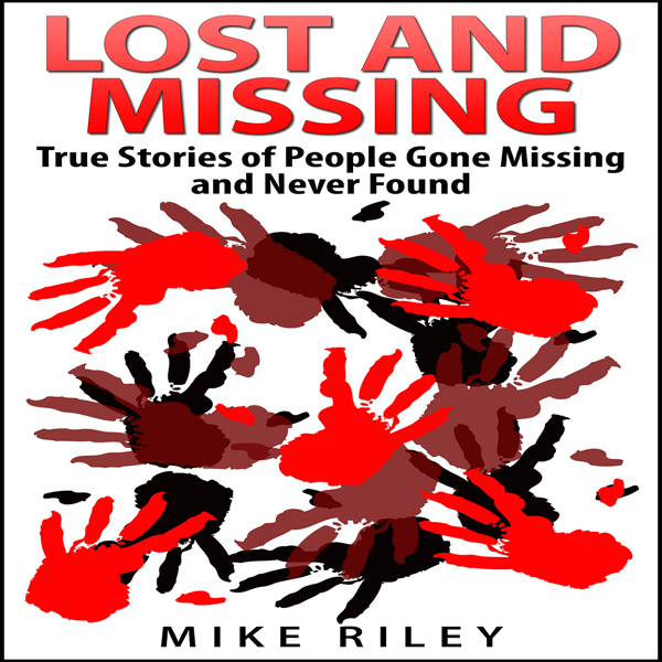 Lost and Missing: True Stories of People Gone M...