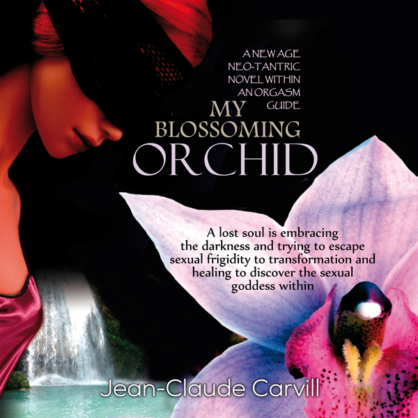 My Blossoming Orchid: A New Age Neo-Tantric Nov...