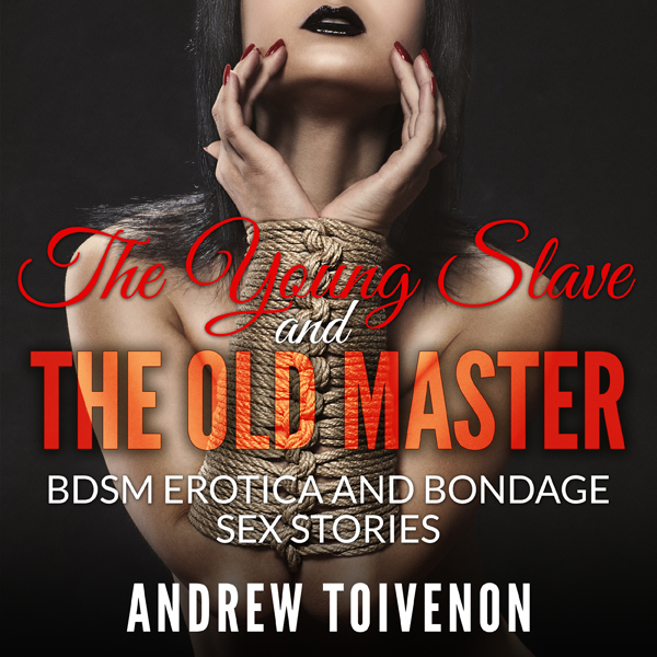 BDSM Erotica: The Young Slave and the Old Maste...