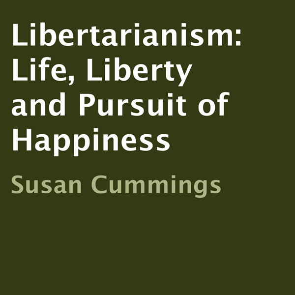 Libertarianism: Life, Liberty and Pursuit of Ha...