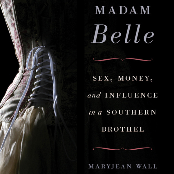 Madam Belle: Sex, Money, and Influence in a Sou...