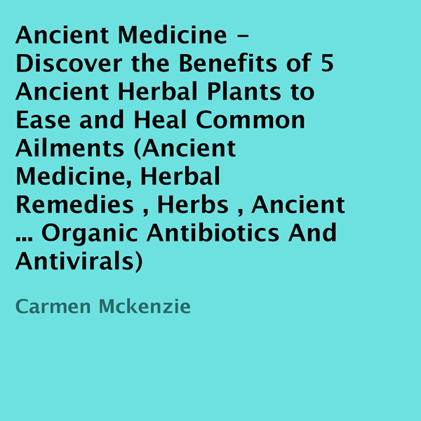 Ancient Medicine: Discover the Benefits of 5 An...
