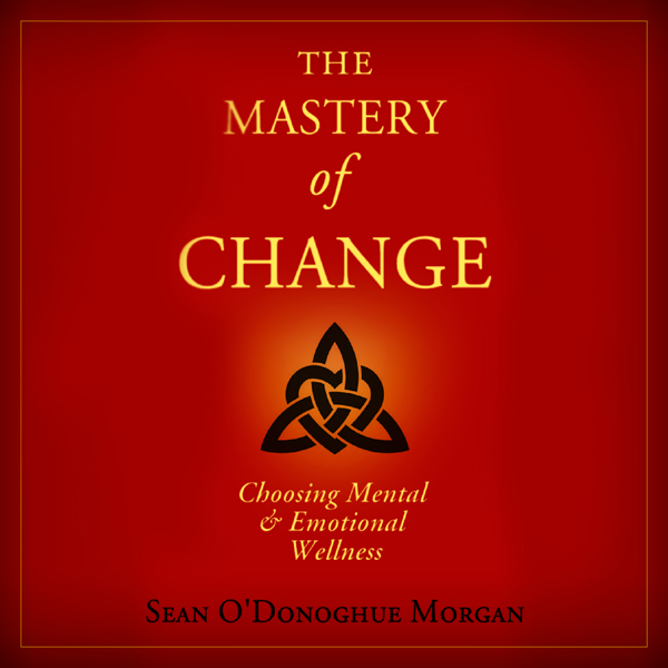 The Mastery of Change: Choosing Mental and Emot...