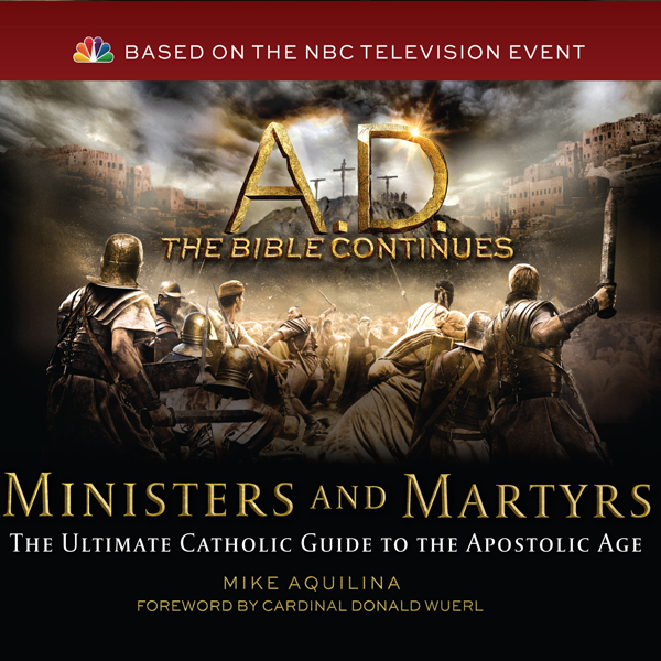 A.D. The Bible Continues: Ministers & Martyrs ,...