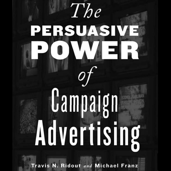 The Persuasive Power of Campaign Advertising , ...